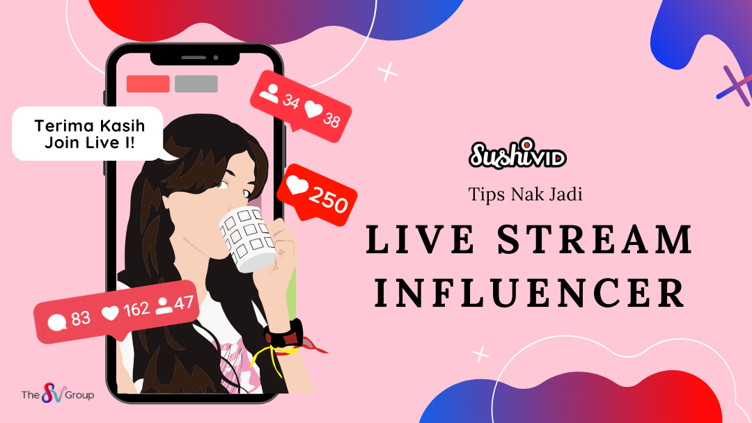 Sushivid tips nak jadi live stream influencer article image 1