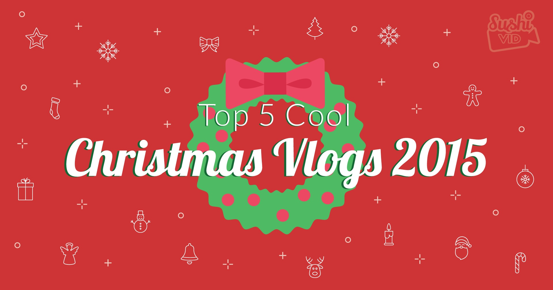 20151216 - Top 5 Cool Christmas Vlogs 2015 - Influencer Marketing.jpg